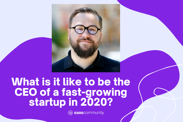 What is it like to be the CEO of a fast-growing startup in 2020?